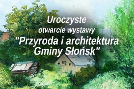 """Uroczyste otwarcie wystawy: """"Przyroda i architektura Gminy Słońsk"""""""