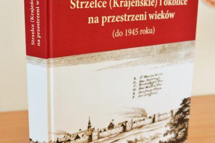 """""""Strzelce (Krajeńskie) i okolice na przestrzeni wieków (do 1945 roku)"""" – Książka"""