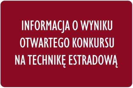 Informacja o wyniku otwartego konkursu na technikę estradową