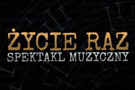 ŻYCIE RAZ – Spektakl Muzyczny (NOWE UTWORY!)