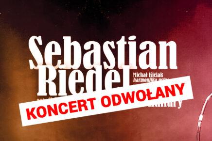 Koncert Sebastiana Riedla ODWOŁANY!