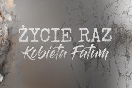 Życie Raz – Kobieta Fatum – Premiera Płyty